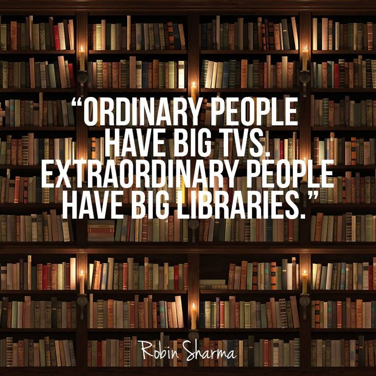 ordinary people have big tv, extraordinary people have big library
